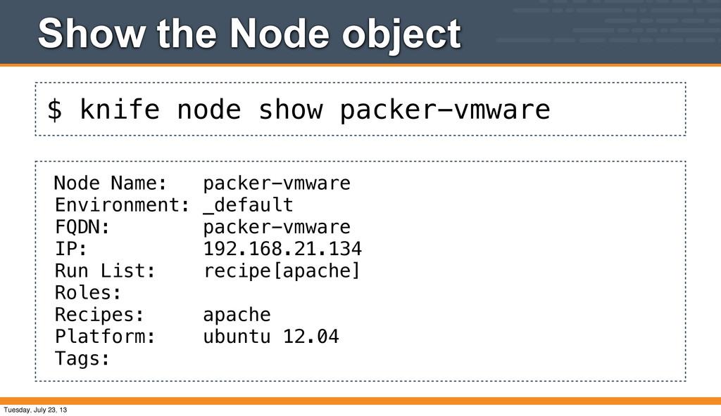 $ knife node show packer-vmware Show the Node o...