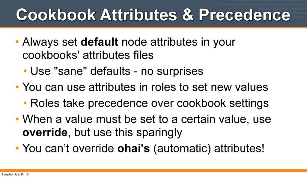 Cookbook Attributes & Precedence • Always set d...