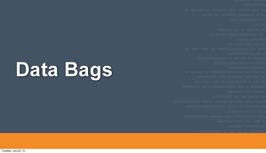 Data Bags Tuesday, July 23, 13