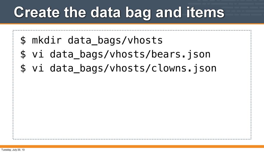 Create the data bag and items $ mkdir data_bags...