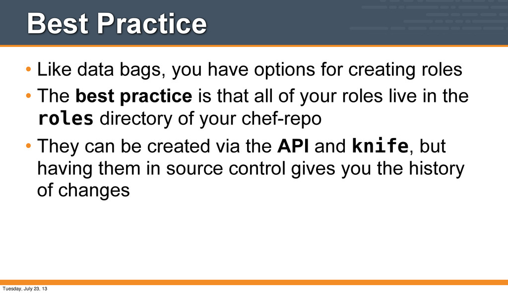 Best Practice • Like data bags, you have option...