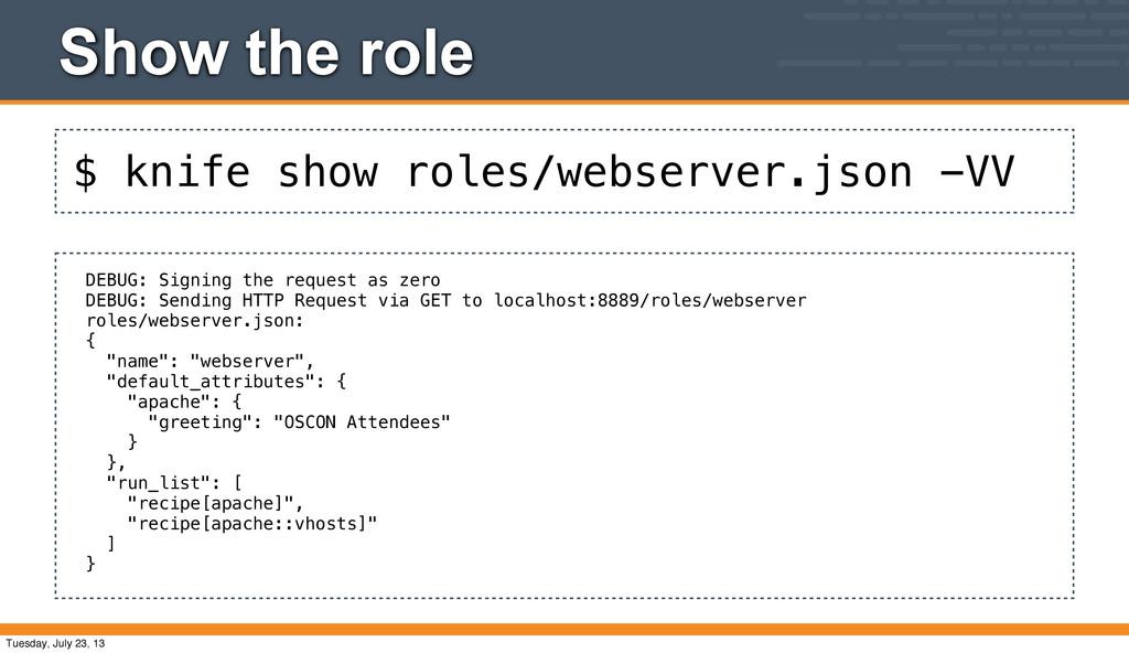 $ knife show roles/webserver.json -VV Show the ...