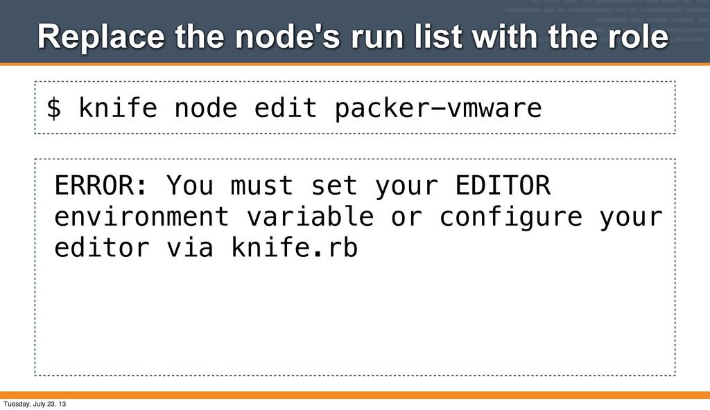 $ knife node edit packer-vmware Replace the nod...