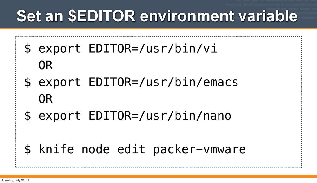 Set an $EDITOR environment variable $ export ED...