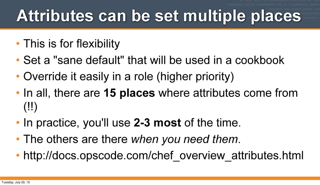 Attributes can be set multiple places • This is...