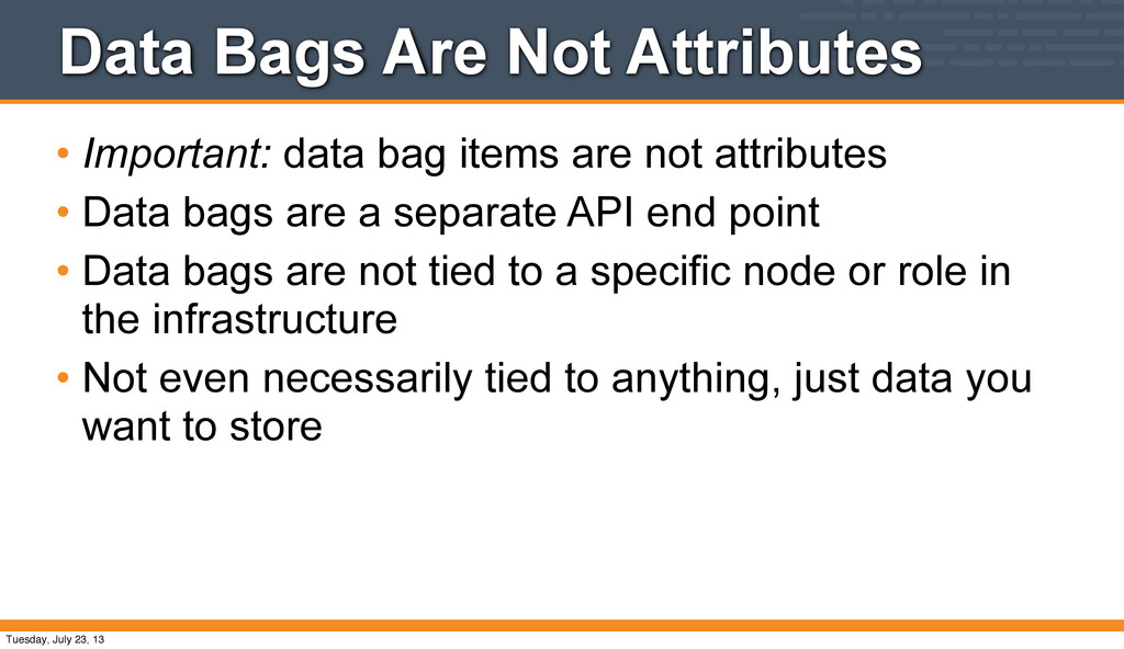 Data Bags Are Not Attributes • Important: data ...