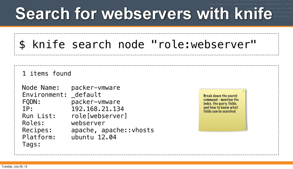 """$ knife search node """"role:webserver"""" Search for..."""