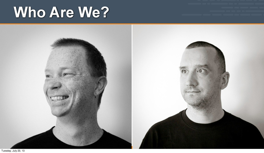Who Are We? Tuesday, July 23, 13