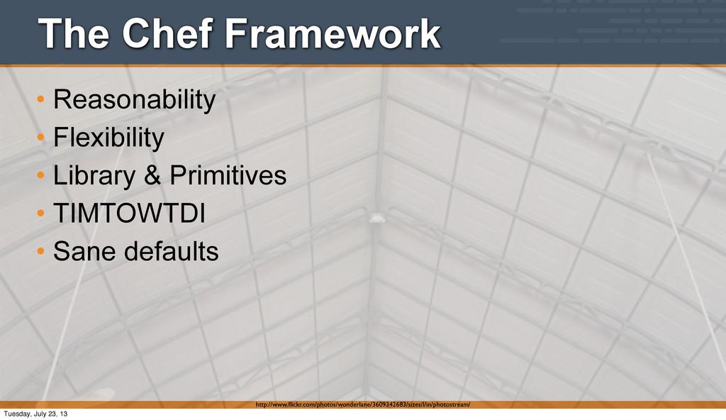The Chef Framework • Reasonability • Flexibilit...