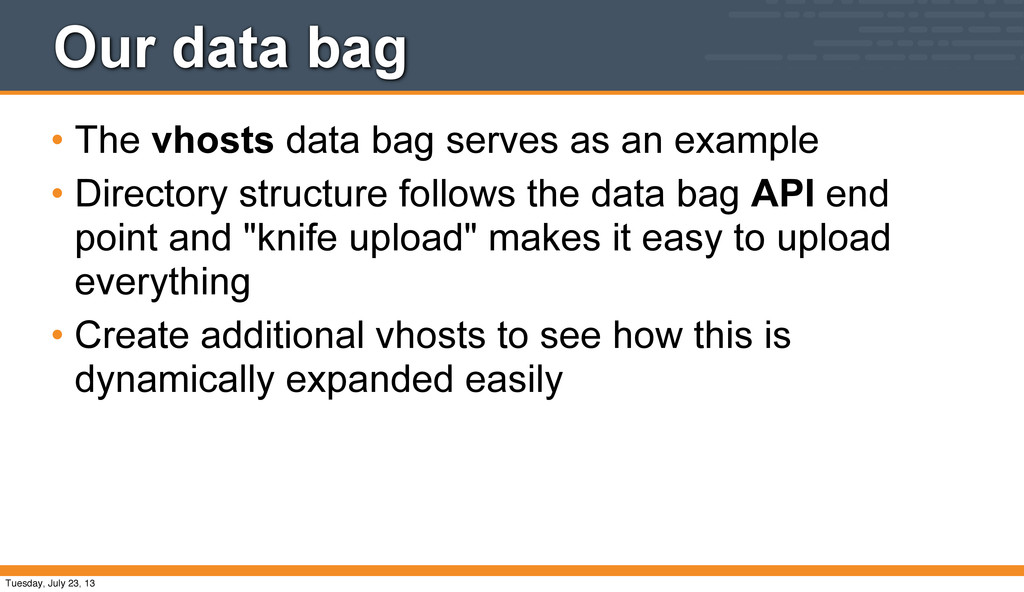 Our data bag • The vhosts data bag serves as an...