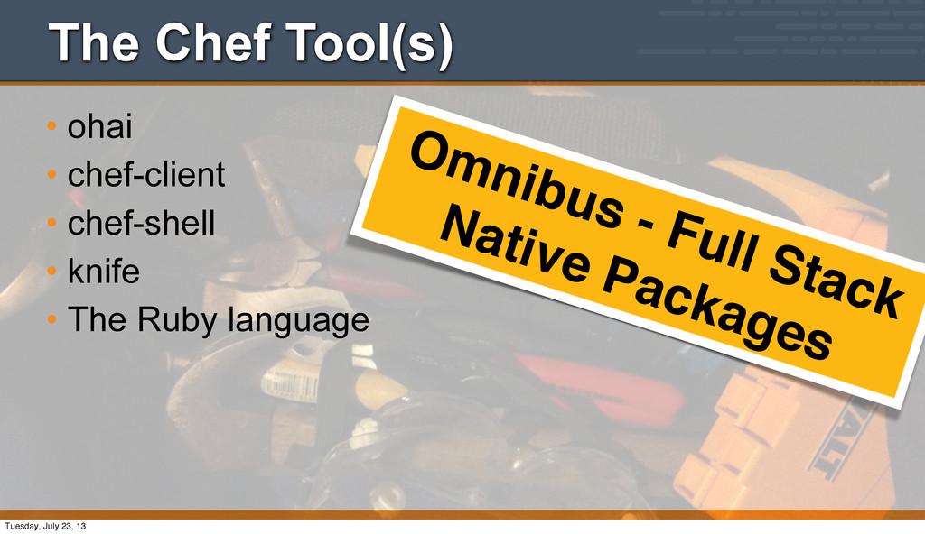 The Chef Tool(s) • ohai • chef-client • chef-sh...