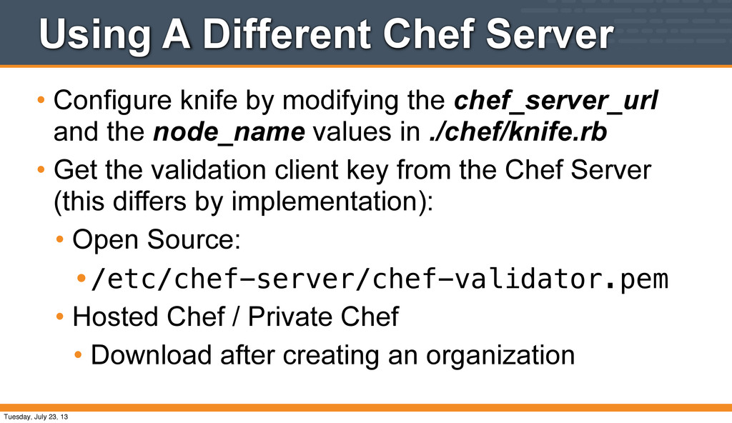 Using A Different Chef Server • Configure knife...