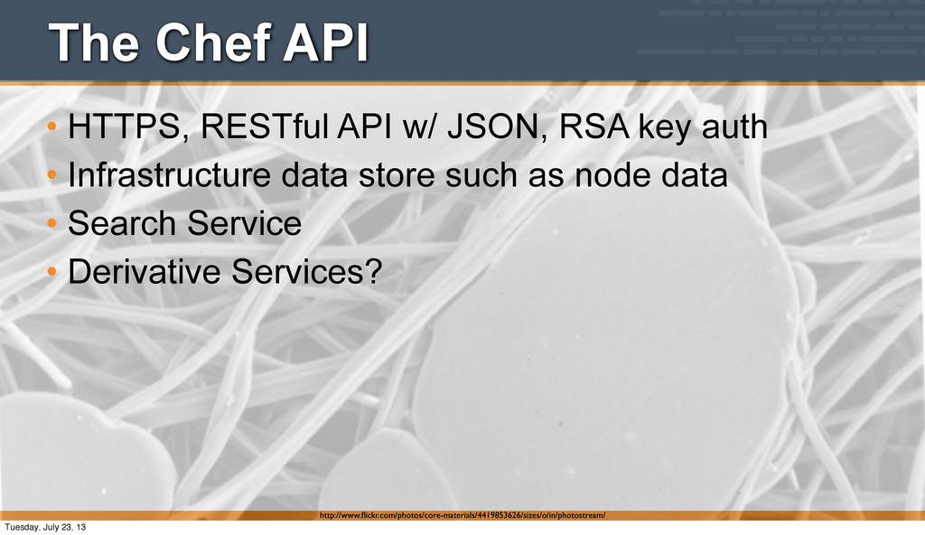 The Chef API • HTTPS, RESTful API w/ JSON, RSA ...