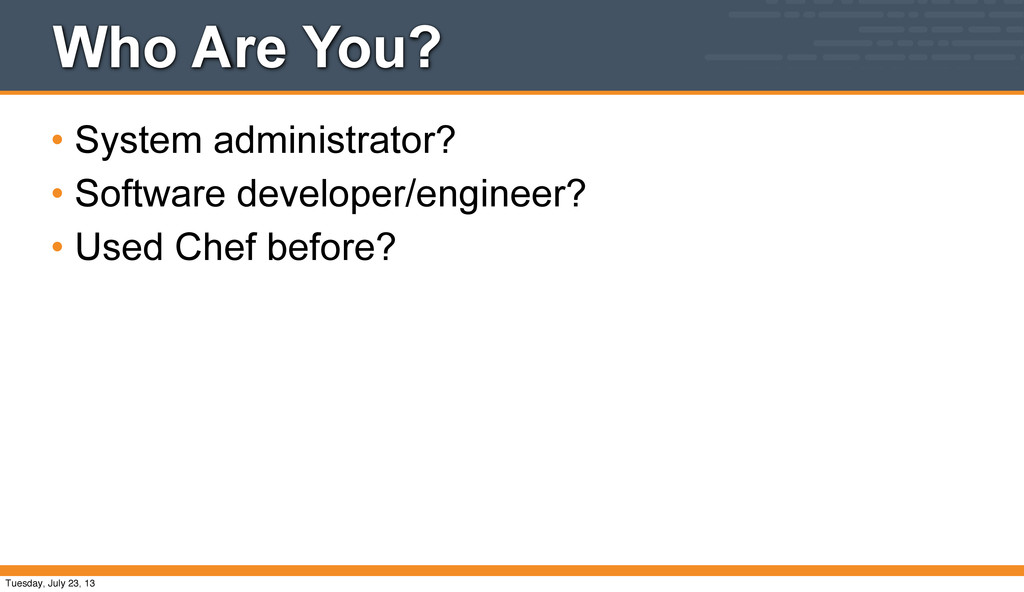 Who Are You? • System administrator? • Software...