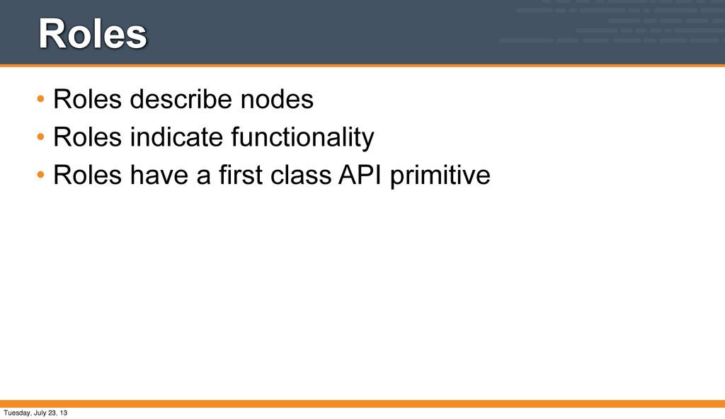 Roles • Roles describe nodes • Roles indicate f...