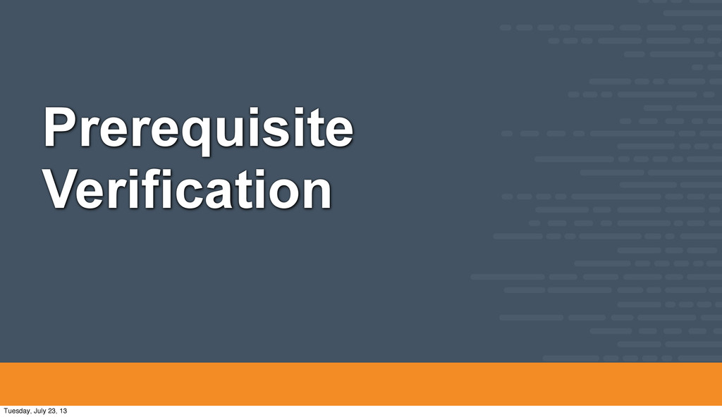Prerequisite Verification Tuesday, July 23, 13