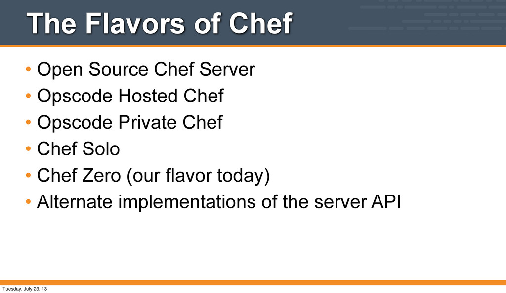 The Flavors of Chef • Open Source Chef Server •...