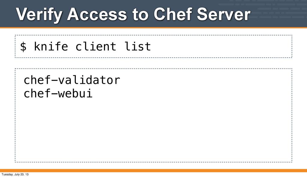 $ knife client list Verify Access to Chef Serve...