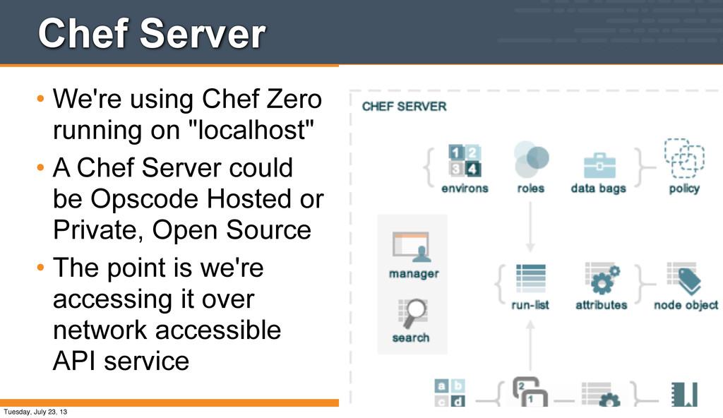 Chef Server • We're using Chef Zero running on ...
