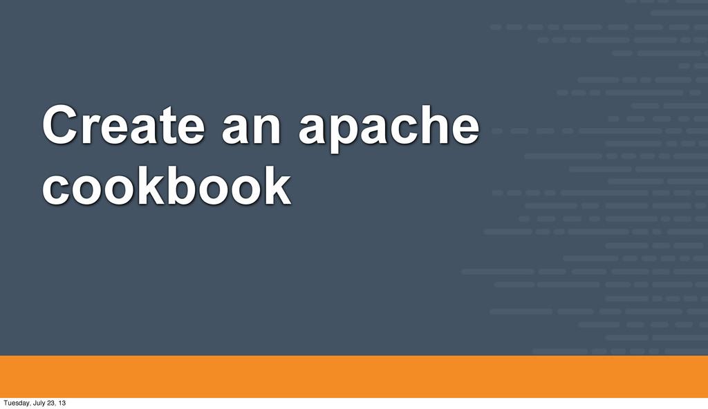 Create an apache cookbook Tuesday, July 23, 13