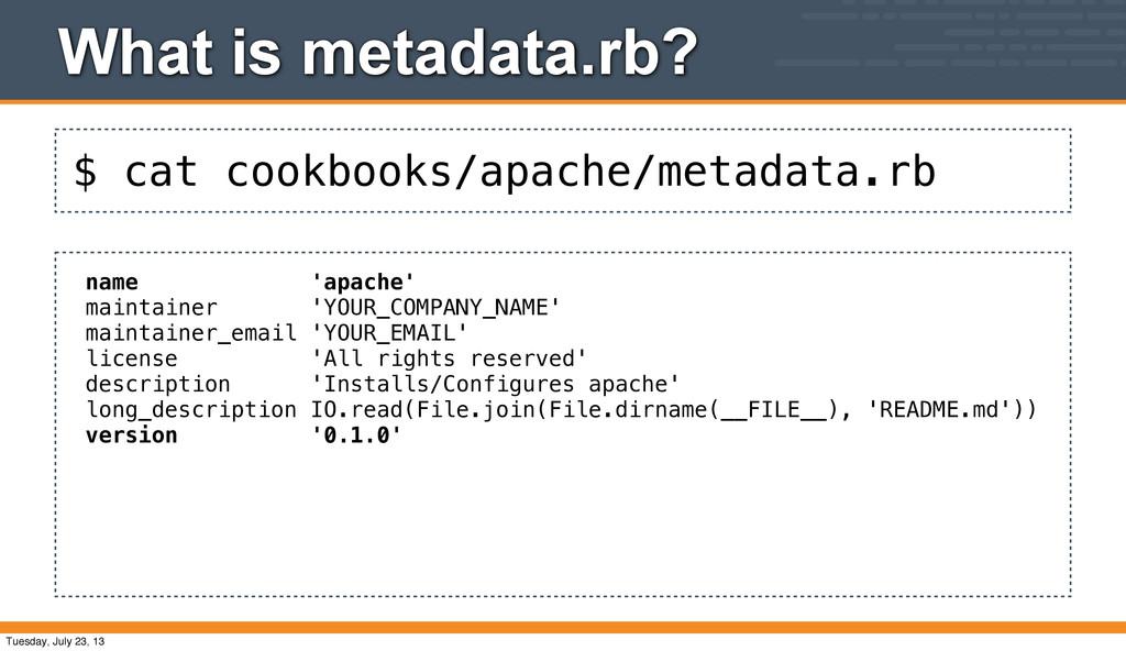 $ cat cookbooks/apache/metadata.rb What is meta...