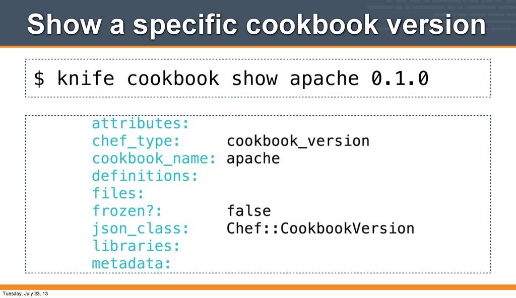 $ knife cookbook show apache 0.1.0 Show a speci...