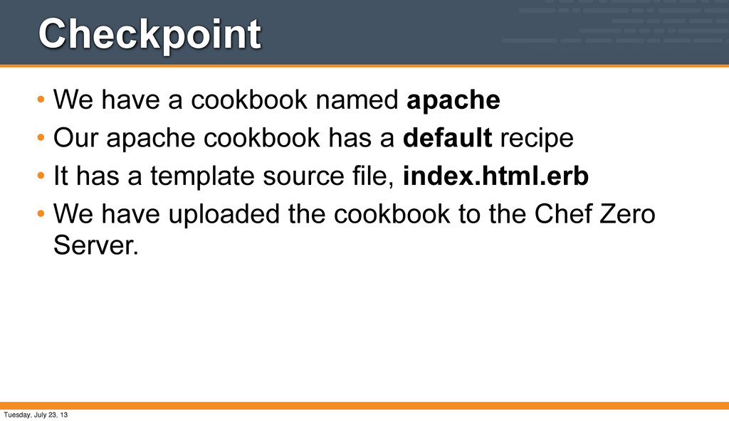 Checkpoint • We have a cookbook named apache • ...