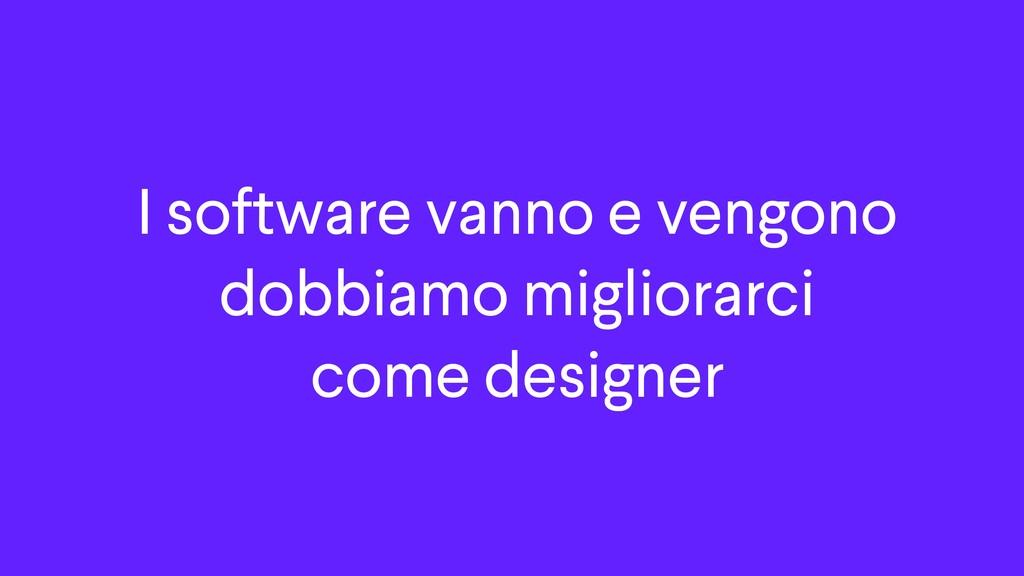 I software vanno e vengono dobbiamo migliorarci...