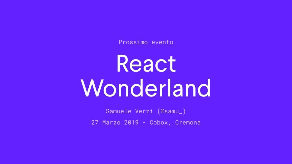 React Wonderland Samuele Verzi (@samu_) 27 Ma...