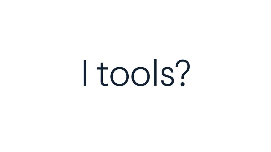 I tools?
