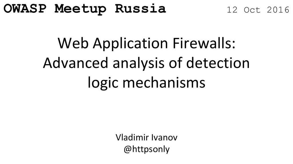 OWASP Meetup Russia 12 Oct 2016 Web Application...