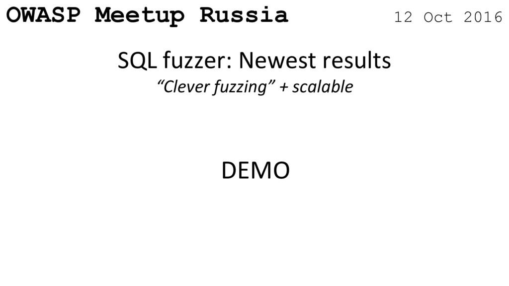OWASP Meetup Russia 12 Oct 2016 SQL fuzzer: New...