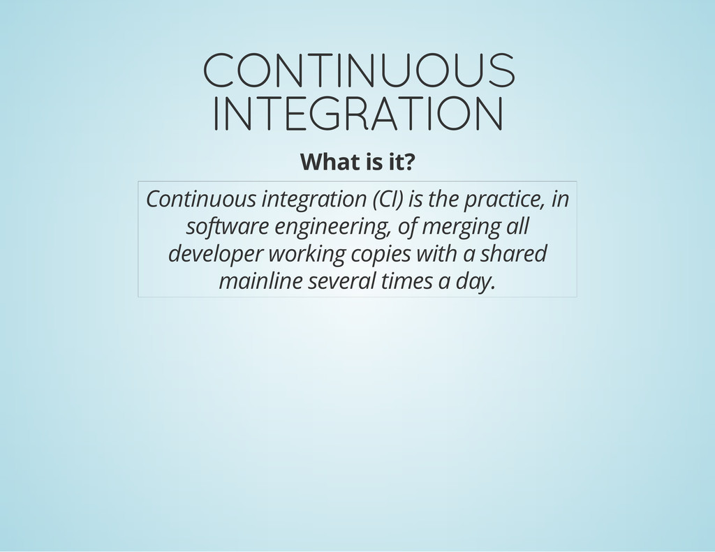 CONTINUOUS INTEGRATION What is it? Continuous i...