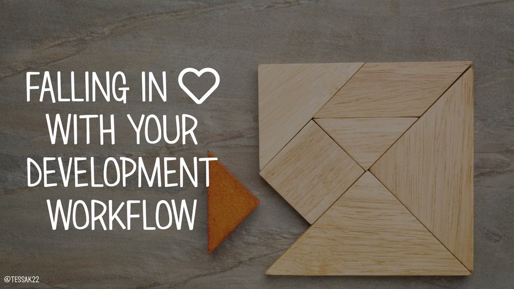 FALLING IN ♥ WITH YOUR DEVELOPMENT WORKFLOW @te...
