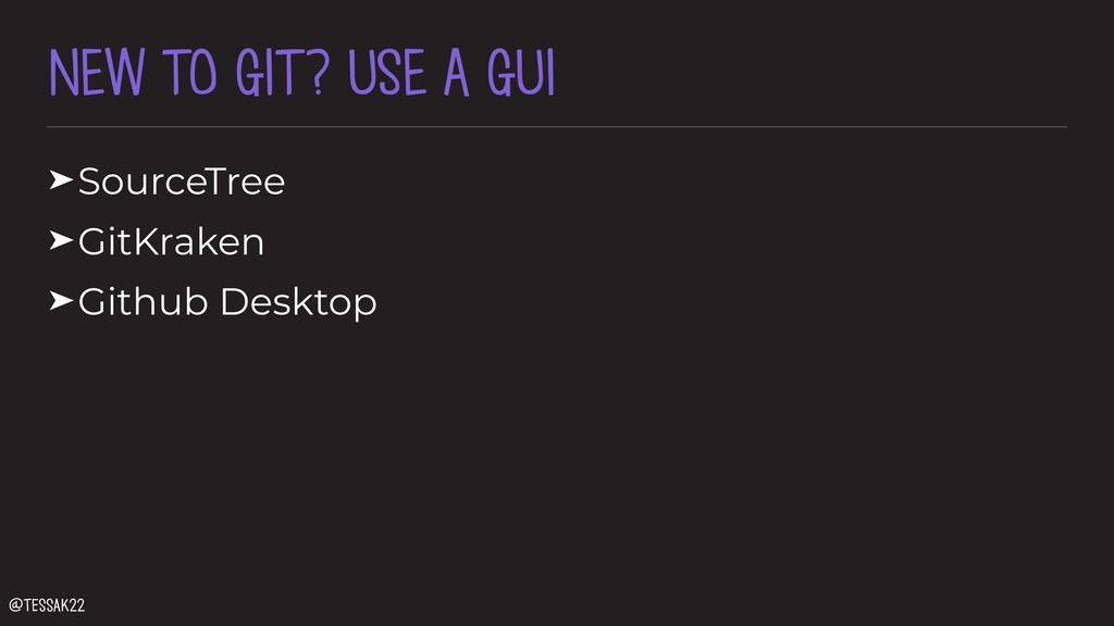 NEW TO GIT? USE A GUI ➤SourceTree ➤GitKraken ➤G...