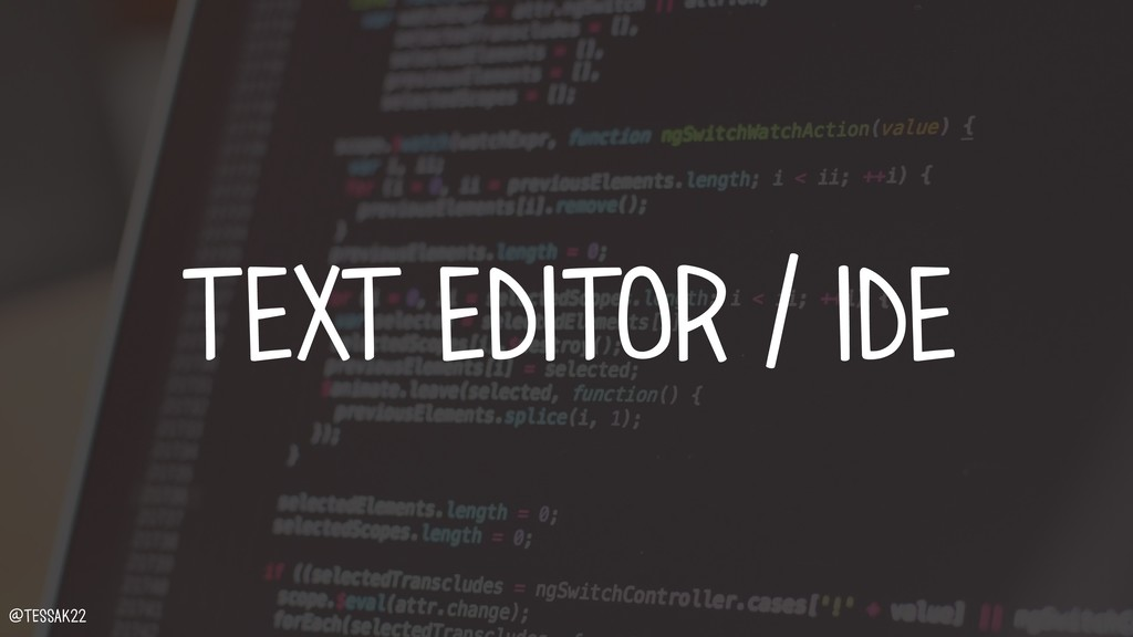 TEXT EDITOR / IDE @tessak22