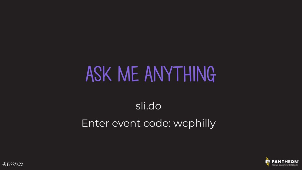 ASK ME ANYTHING sli.do Enter event code: wcphil...
