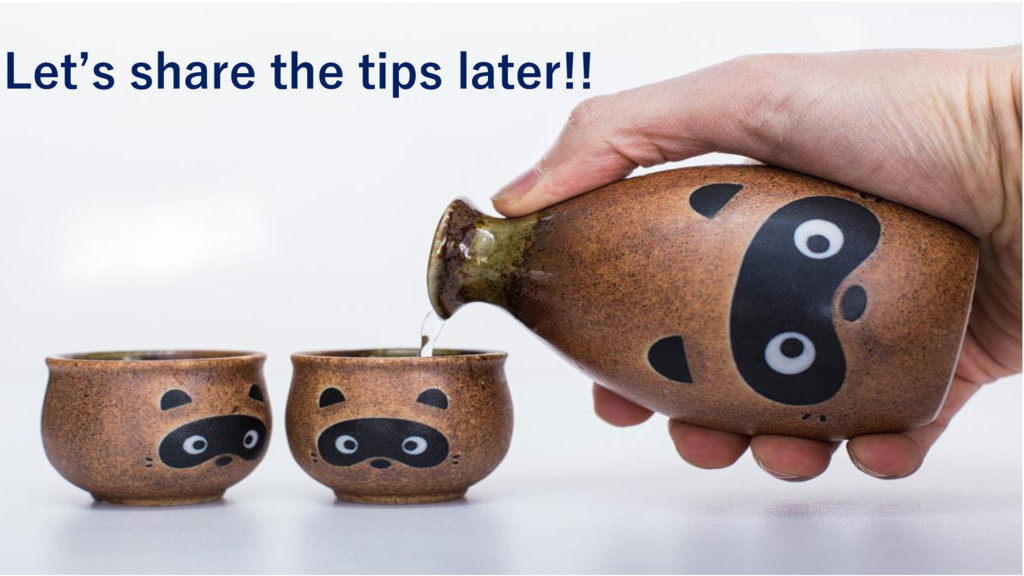 Let's share the tips later!!