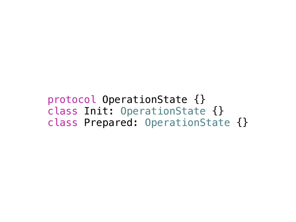 protocol OperationState {} class Init: Operatio...