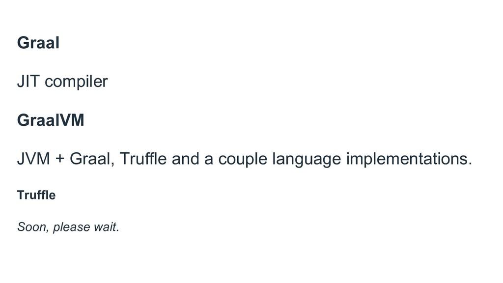 Graal JIT compiler GraalVM JVM + Graal, Truffle...