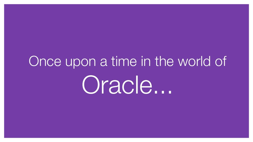 Once upon a time in the world of Oracle...