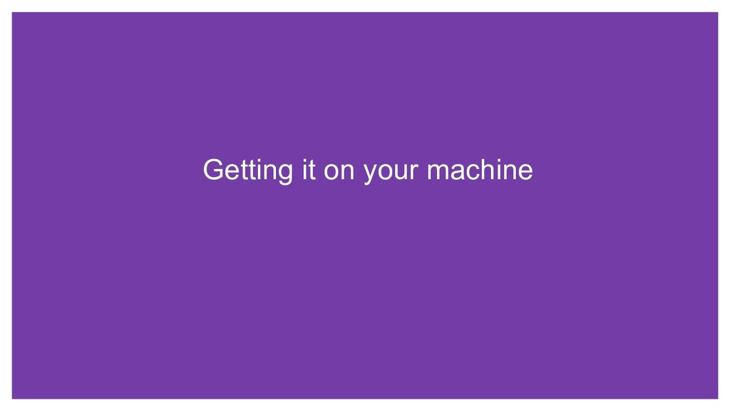 Getting it on your machine