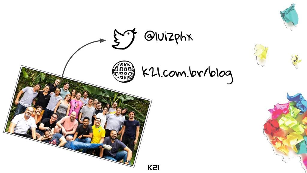 @luizphx k21.com.br/blog