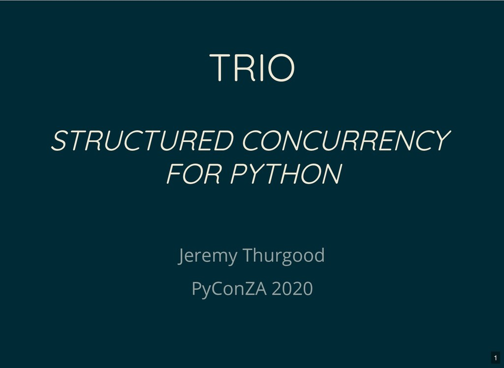 TRIO STRUCTURED CONCURRENCY FOR PYTHON Jeremy T...