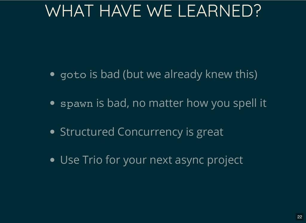 WHAT HAVE WE LEARNED? goto is bad (but we alrea...