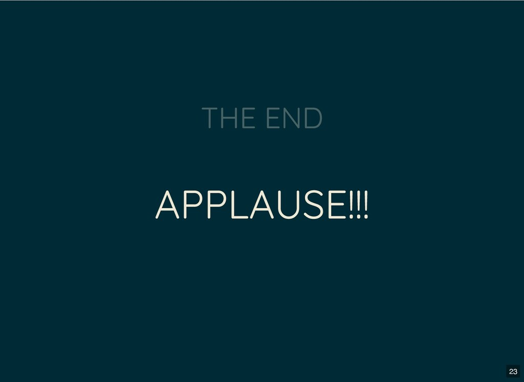 APPLAUSE!!! THE END 23