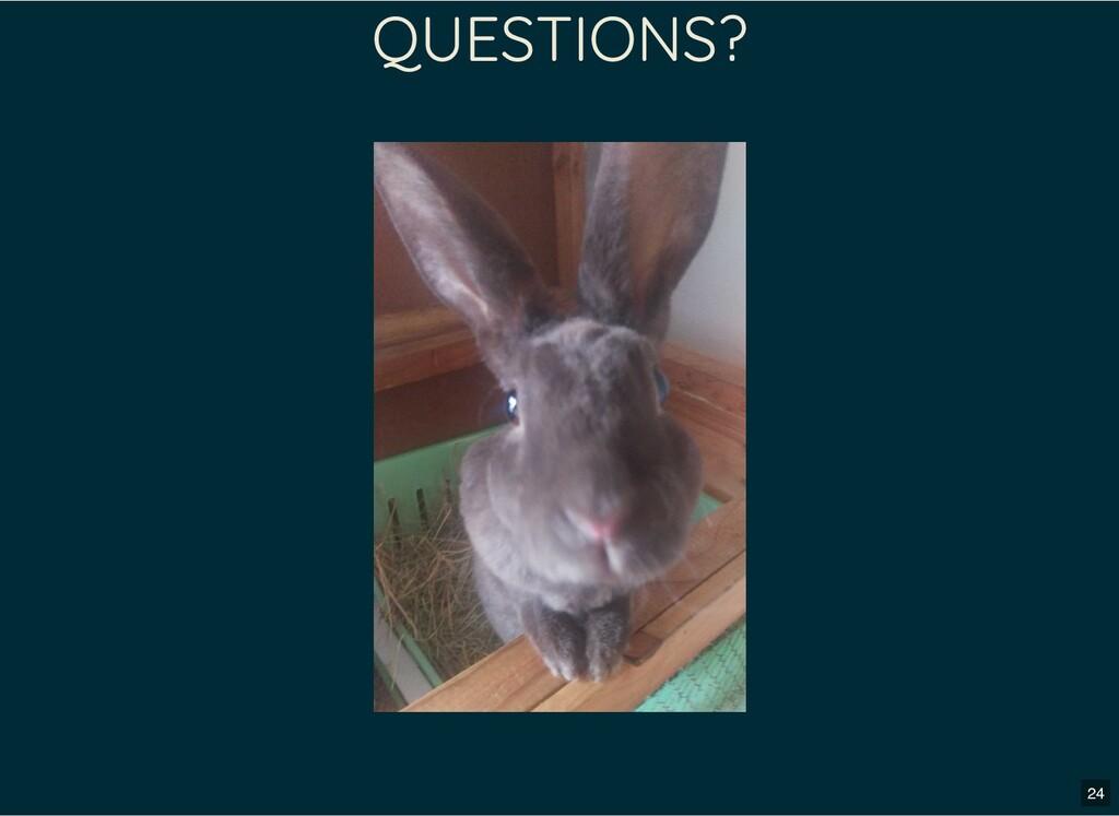 QUESTIONS? 24