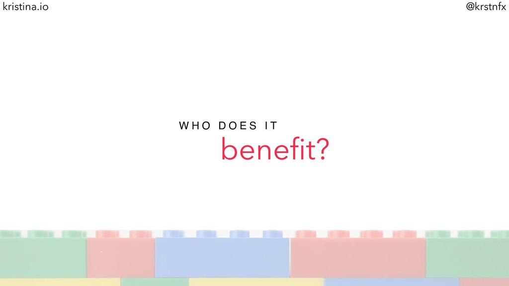 @krstnfx kristina.io benefit? W H O D O E S I T
