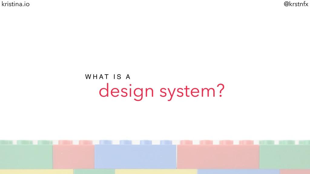 @krstnfx kristina.io design system? W H A T I S...