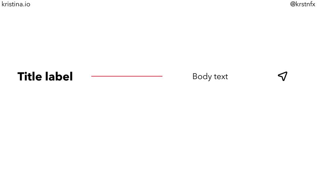 @krstnfx kristina.io Title label Body text